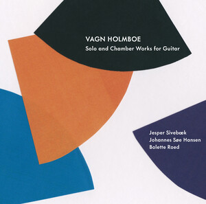 Vagn Holmboe: Solo and Chamber Works for Guitar