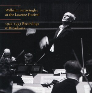 Wilhelm Furtwängler at the Lucerne Festival: Works by Beethoven, Brahms and Schumann