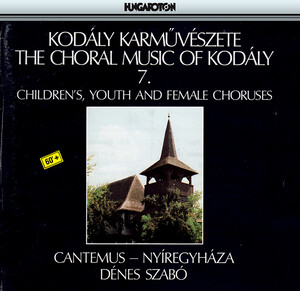Kodaly: Choral Works, Vol. 7: Children's, Youth, and Female Choruses