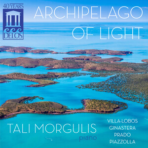 Archipelago Of Light: Works for Piano by Villa-Lobos, Ginastera, Piazzolla, etc.
