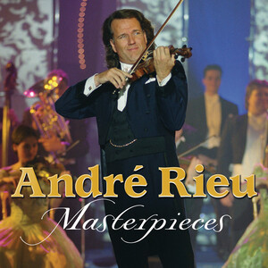 André Rieu: Masterpieces; Works by Rieu, Puccini, Johann Strauss, etc.