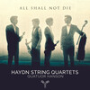 Haydn: String Quartets 'All shall not die'