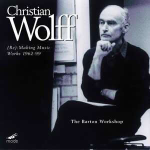 Christian Wolff: (Re:) Making Music - Works 1962-1999