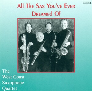 All the Sax You've Ever Dreamed of: Works by Mozart, Villa-Lobos, Wyle, etc.
