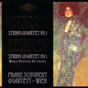 Korngold: String Quartet No.1; Reznicek: String Quartet No.1