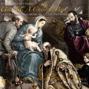 Unto Us a Child Is Born: Tudor Christmas Music by Tallis and Byrd