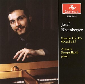 Josef Rheinberger: Sonatas, Op. 47, 99, and135