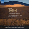 Bright Sheng: The Blazing Mirage; The Song and Dance of Tears; Colors of Crimson