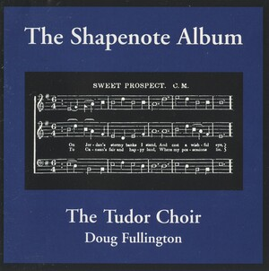 The Shapenote Album: Choral Works by Morgan, Read, Billings, etc.