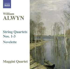 William Alwyn: String Quartets Nos.1-3; Novelette