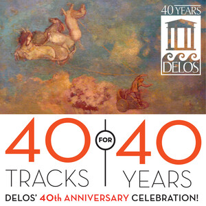 40 Tracks for 40 Years: Delos' 40th Anniversary Celebration!: Works by Shostakovich, Verdi, Handel, etc.