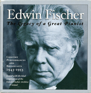 The Legacy of a Great Pianist: Edwin Fischer plays Bach, Mozart, Brahms, etc.