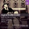 Karg-Elert: Music for Piano and Organ
