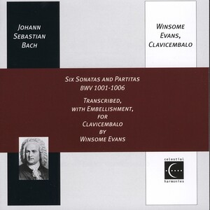 Bach: Six Sonatas and Partitas BWV1001-1006, Transcribed, with Embellishment, for Clavicembalo by Winsome Evans