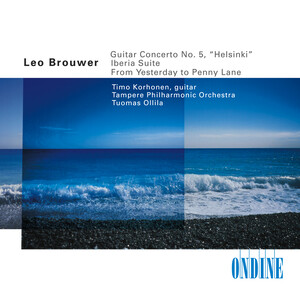 Leo Brouwer: Guitar Concerto No. 5 'Helsinki'; Iberia Suite; From Yesterday to Penny Lane