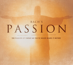 Bach's Passion: The Passion of Christ as You've Never Heard It Before