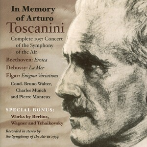 In Memory of Arturo Toscanini (Complete 1957 Concert of the Symphony of the Air): Works by Beethoven, Debussy, Elgar, etc.