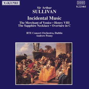 Incidental Music by Arthur Sullivan: The Merchant of Venice; Henry VIII
