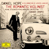 Romantic Violinist: Daniel Hope plays Bruch, Schumann, Joachim, etc.