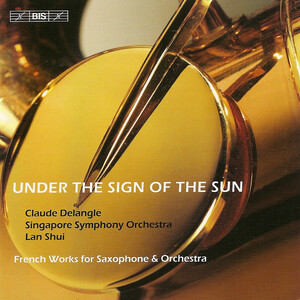 Under the Sign of the Sun: Saxophone Works by Ibert, Tomasi, Ravel, etc.