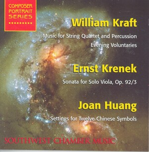 William Kraft: Music for String Quartet and Percussion; Ernst Krenek: Sonata for Solo Viola; Joan Huang: Settings for