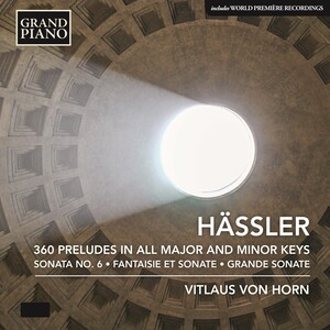 Hässler: 360 Preludes in All Major and Minor Keys, Fantaisie et Sonate and Grande Sonate