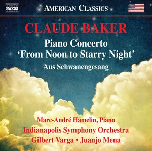Claude Baker: Piano Concerto 'From Noon to Starry Night' and Aus Schwanengesang (Live)