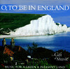 O, To Be In England: Orchestral Works by Vaughan Williams, Elgar, Bax, etc.