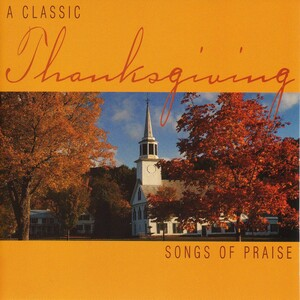 A Classic Thanksgiving: Songs of Praise; Works by Goss, Corelli, Mozart, etc.