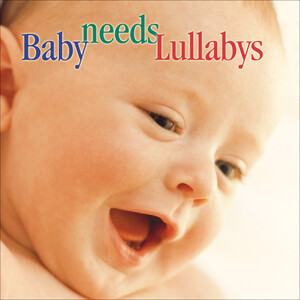 Baby Needs Lullabys: Works by Schumann, Grieg, Tchaikovsky, etc.