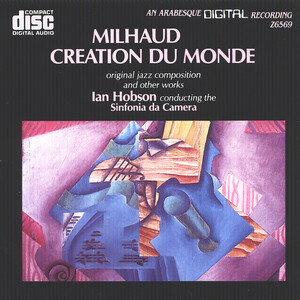 Milhaud: Creation du Monde and Other Works