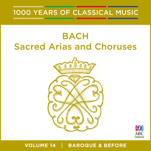Bach: Sacred Arias And Choruses (1000 Years Of Classical Music, Vol. 14)