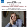 Romuald Twardowski: Violin Concerto, Spanish Fantasia and Other Works