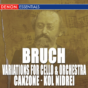 Bruch: Variations for Cello & Orchestra, Op. 47 - Canzone for Cello & Orchestra, Op. 55 - Kol Nidrei