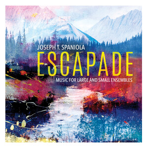 Escapade: Music for Large and Small Ensembles by Joseph T. Spaniola
