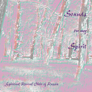 Sounds on My Spirit: Choral Works by Tchaikovsky, Bach, Mozart, etc.