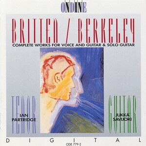 Britten / Berkeley: Complete Works for Voice and Guitar, and Solo Guitar
