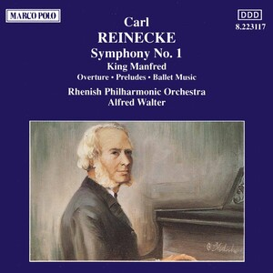 Carl Reinecke: Symphony No. 1; King Manfred Overture, Preludes, and Ballet Music