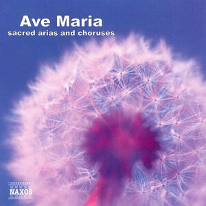 Ave Maria: Sacred Arias and Choruses by Bach, Handel, Mozart, etc.
