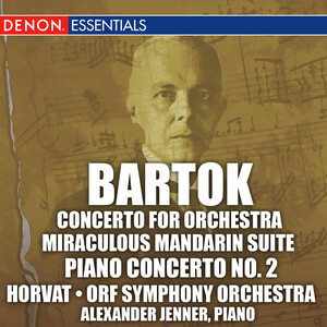 Bartok: Concerto for Orchestra; Miraculous Mandarin Suite; 2nd Piano Concerto