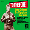 To the Fore! Percy Grainger's Great Symphonic Band Music