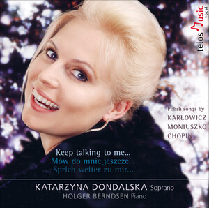 Keep talking to me: Works for Voice and Piano by Karlowicz, Moniuszko, Chopin, etc.