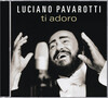 Pavarotti; Ti Adoro and Other Italian Vocal Works