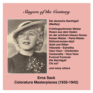 Singers of the Century: Erna Sack: The German Nightingale sings Coloratura Masterpieces (1935-1942)