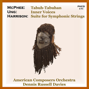 McPhee: Tabuh-Tabuhan; Ung: Inner Voices; Harrison: Suite for Symphonic Strings