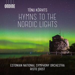 Tõnu Kõrvits: Hymns to the Nordic Lights and Other Works