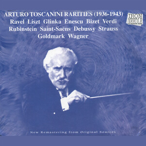 Arturo Toscanini Rarities: Works by Ravel, Liszt, Glinka, etc.