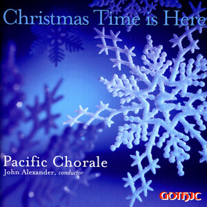 Christmas Time is Here: Works by Britten, Biebl, Alexander, etc.