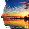 Karajan Adagio: Music To Free Your Mind - Works by Mascagni, Pachelbel, Mahler, etc.