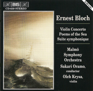 Bloch: Concerto For Violin And Orchestra; Poems Of The Sea; Suite Symphonique